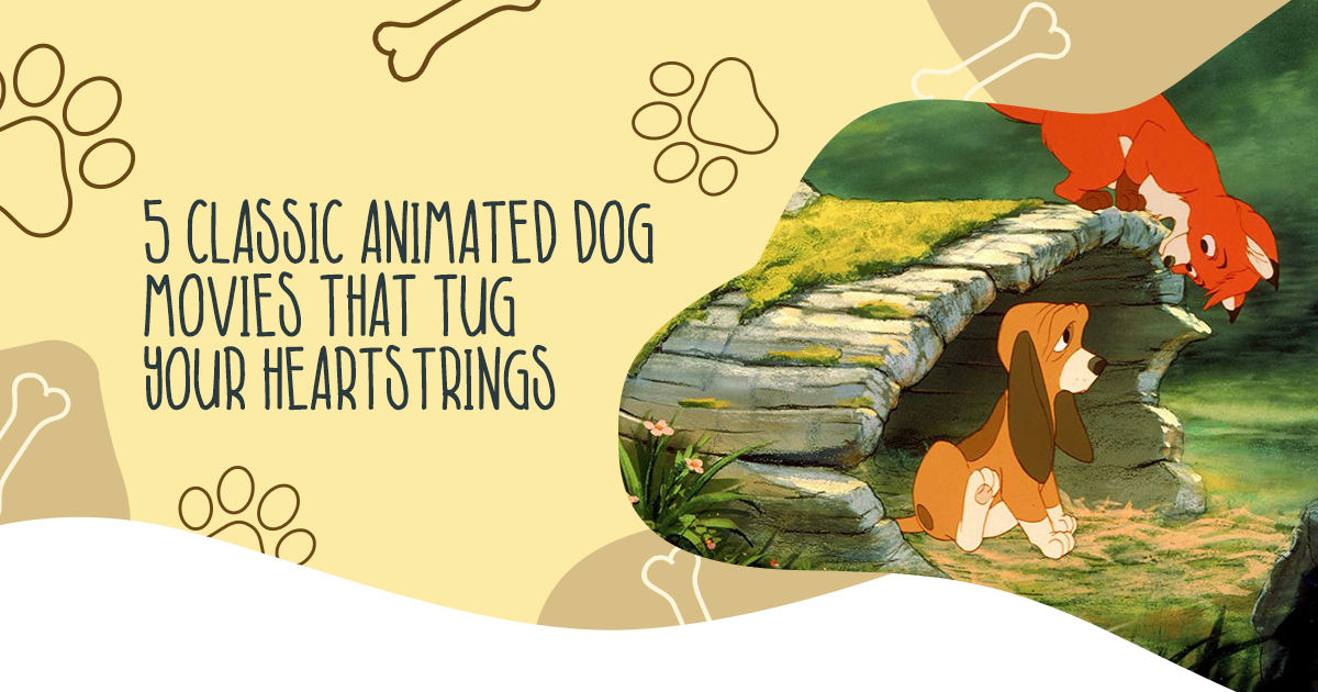5 Classic Animated Dog Movies That Tug Your Heartstrings